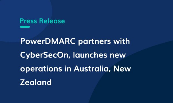 PowerDMARC partners with CyberSecOn, launches new operations in Australia, New Zealand