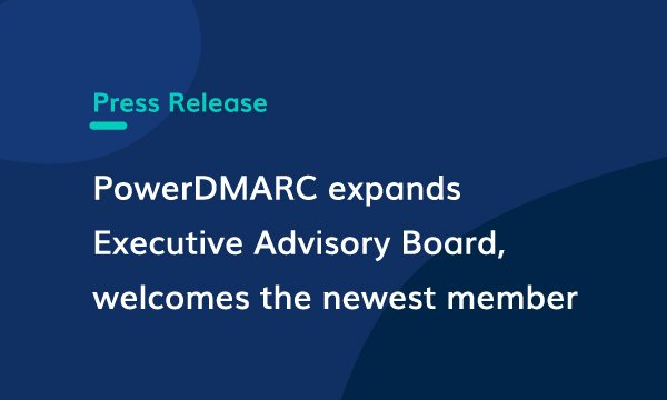 PowerDMARC expands Executive Advisory Board, welcomes the newest member