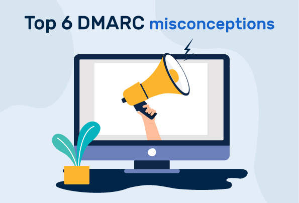 Top 6 Misconceptions People Have About DMARC