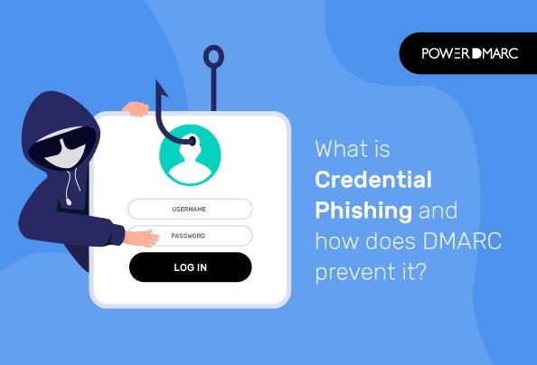 Что такое Credential Phishing и как DMARC предотвращает его?